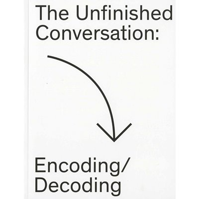 The Unfinished Conversation: Encoding/Decoding