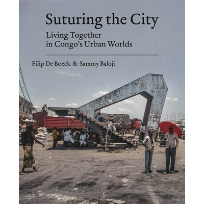 Suturing the City: Living Together in Congo's Urban Worlds